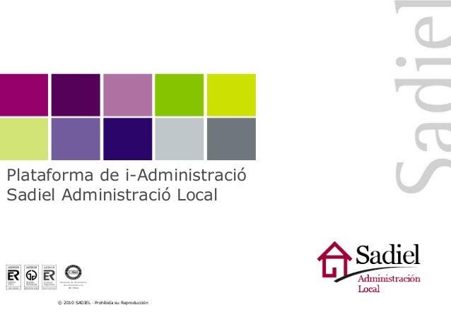 © 2010 SADIEL · Prohibida su Reproducción Sistemas de Información desarrollados con MÉTRICA Plataforma de i-Administració ...