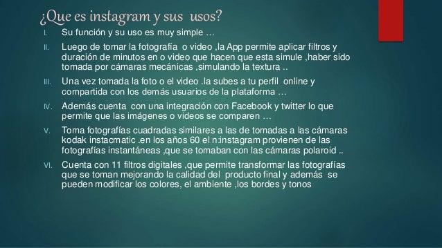pasos para hacer usos de instagram 1) Primero se deberá obtener la App de versiones gratuitas de Apple store, dependiendo ...
