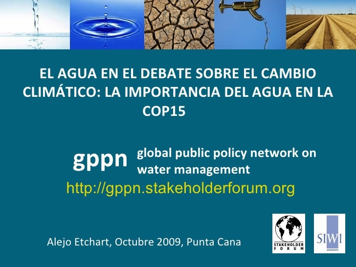 global   public policy network on water management Alejo Etchart, Octubre 2009, Punta Cana gppn EL AGUA EN EL DEBATE SOBRE...