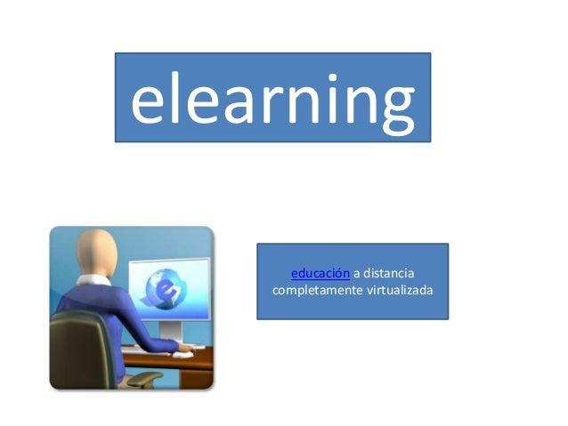 elearning educación a distancia completamente virtualizada