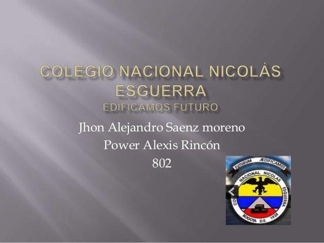 Jhon Alejandro Saenz moreno Power Alexis Rincón 802