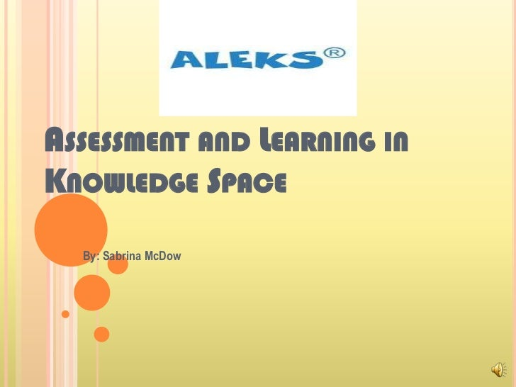 Assessment and Learning in Knowledge Space<br />By: Sabrina McDow<br />