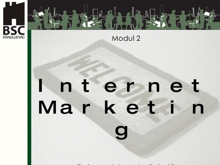 Modul  2 Internet Marketing Tr ainer  :  Aleksandar Bojovi ć Kragujevac 28.01.- 01.02.2008.