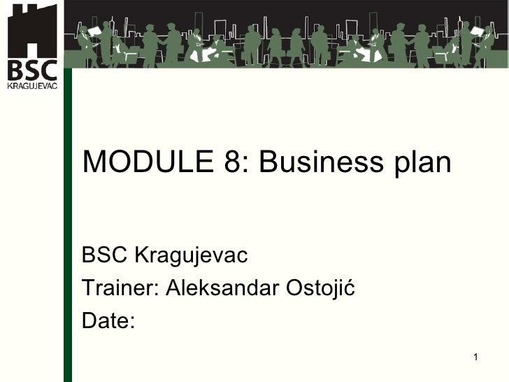 MODULE 8: Business plan BSC Kragujevac Trainer: Aleksandar Ostoji ć Date: