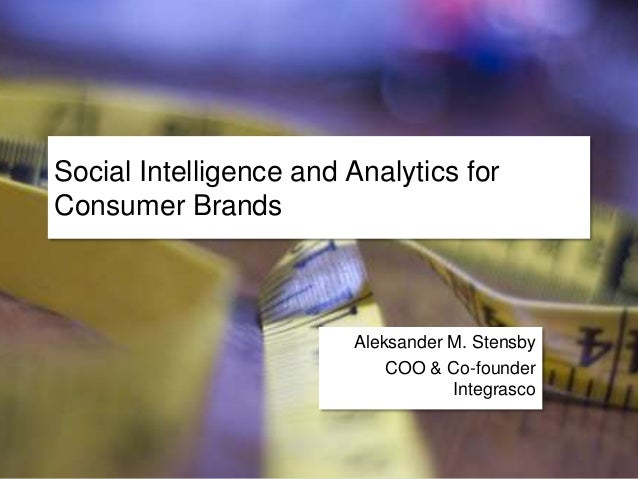Social Intelligence and Analytics for Consumer Brands  Aleksander M. Stensby COO & Co-founder Integrasco
