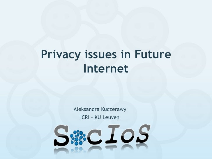 Privacy issues in Future        Internet      Aleksandra Kuczerawy        ICRI – KU Leuven
