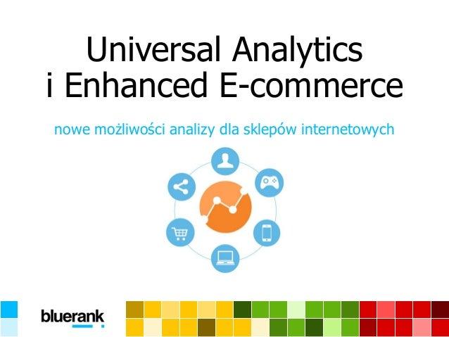 Universal Analyticsi EnhancedE-commerce  nowe możliwości analizy dla sklepów internetowych