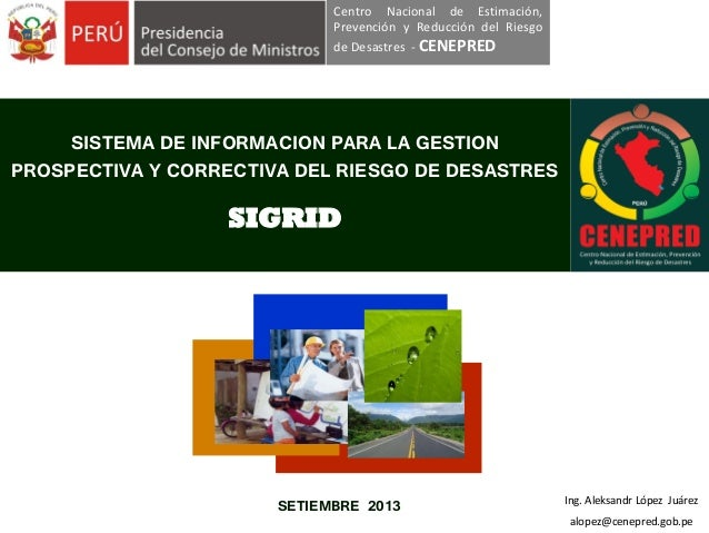 Centro Nacional de Estimación, Prevención y Reducción del Riesgo de Desastres - CENEPRED  SISTEMA DE INFORMACION PARA LA G...