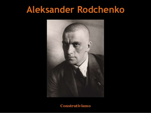 Aleksander Rodchenko  Construtivismo