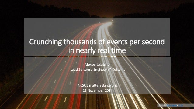 Crunching thousands of events per second in nearly real time  Aleksei Udatšnõi  Lead Software Engineer @ Softonic  NoSQL m...