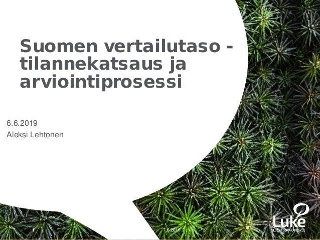 © Luonnonvarakeskus© Luonnonvarakeskus 6.6.2019 Aleksi Lehtonen Suomen vertailutaso - tilannekatsaus ja arviointiprosessi ...