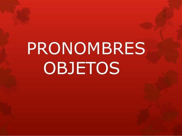 PRONOMBRES OBJETOS