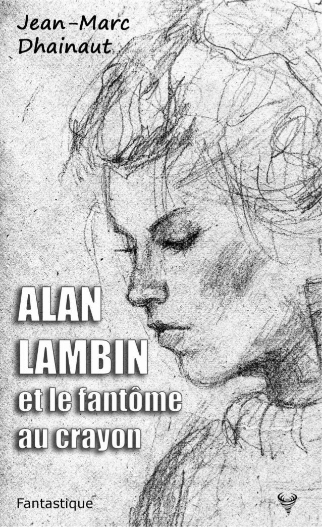 Jean-Marc Dhainaut ALAN LAMBIN et le fantôme au crayon © 2017, Taurnada Éditions – Tous droits réservés