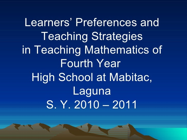 Learners' Preferences and Teaching Strategies in Teaching Mathematics of Fourth Year  High School at Mabitac, Laguna S. Y....