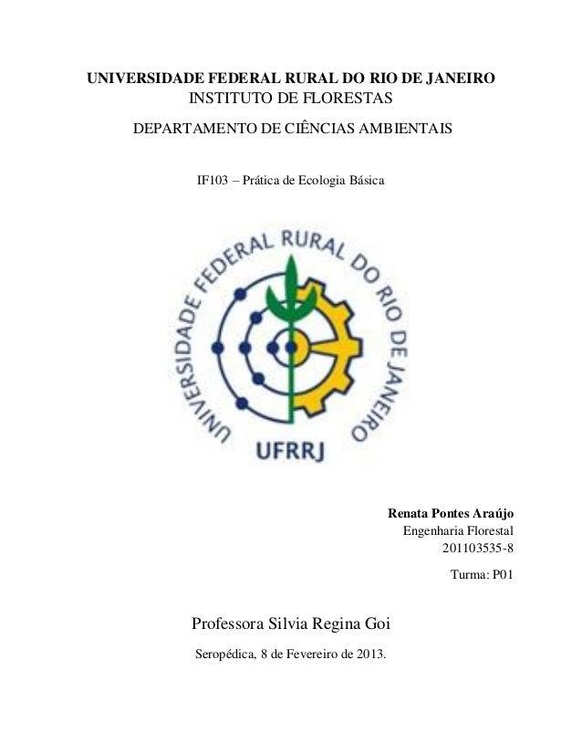 UNIVERSIDADE FEDERAL RURAL DO RIO DE JANEIROINSTITUTO DE FLORESTASDEPARTAMENTO DE CIÊNCIAS AMBIENTAISIF103 – Prática de Ec...