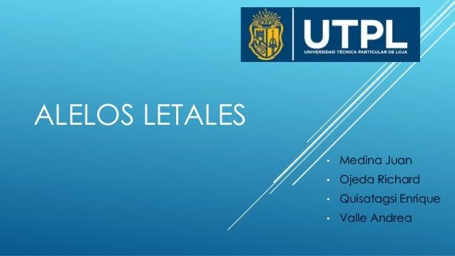 ALELOS LETALES • Medina Juan • Ojeda Richard • Quisatagsi Enrique • Valle Andrea