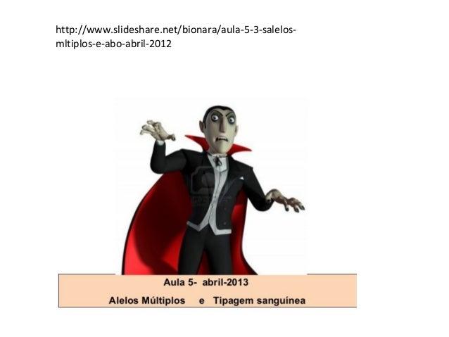 http://www.slideshare.net/bionara/aula-5-3-salelos- mltiplos-e-abo-abril-2012