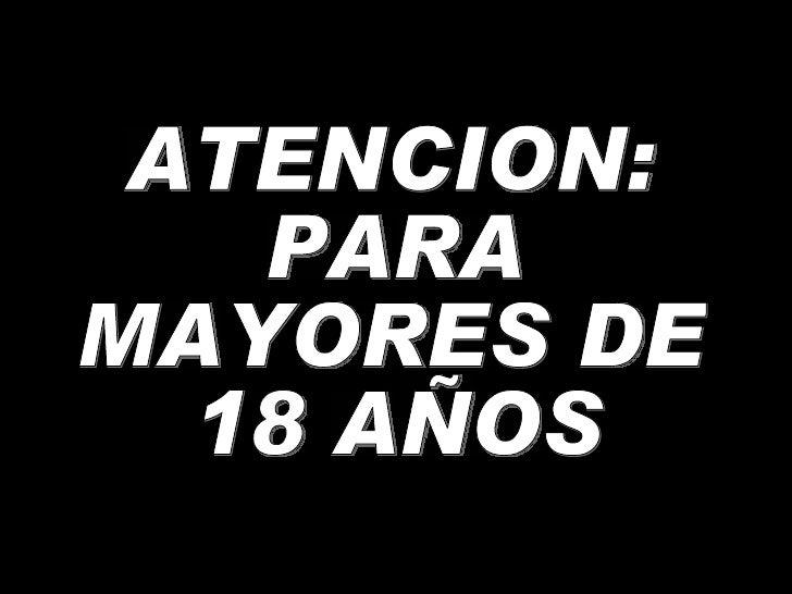 ATENCION: PARA  MAYORES DE 18 AÑOS