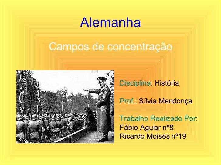 Alemanha <ul><li>Campos de concentração </li></ul><ul><li>Disciplina:  História </li></ul><ul><li>Prof.:  Sílvia Mendonça ...