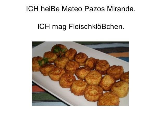 ICH heiBe Mateo Pazos Miranda.   ICH mag FleischklöBchen.