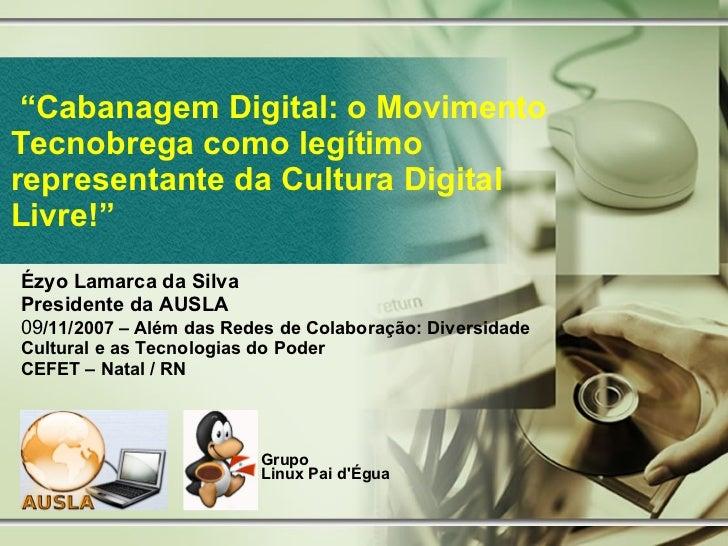 """<ul><ul><li>"""" Cabanagem Digital: o Movimento Tecnobrega como legítimo representante da Cultura Digital Livre!"""" </li></ul><..."""