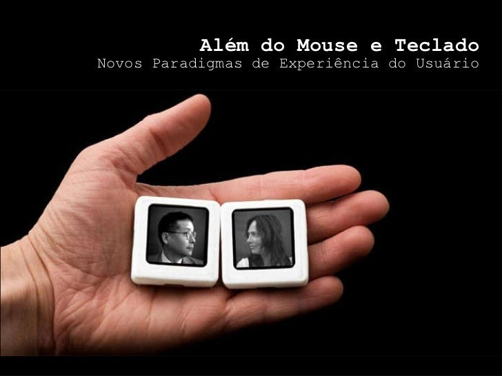 Além do Mouse e Teclado Novos Paradigmas de Experiência do Usuário