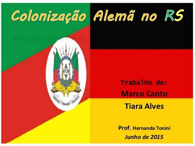Trabalho de: Marco Canto Tiara Alves Prof. Hernanda Tonini Junho de 2015