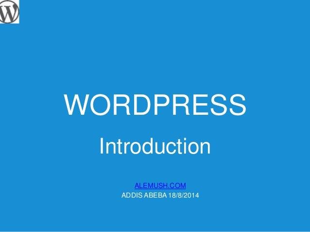WORDPRESS  Introduction  ALEMUSH.COM  ADDIS ABEBA 18/8/2014