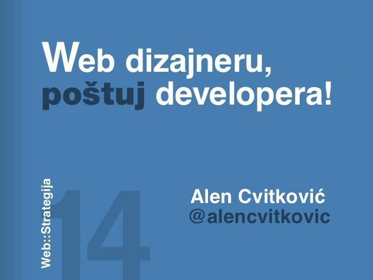 Web dizajneru,   poštuj developera!Web::Strategija                  Alen Cvitković                  @alencvitkovic