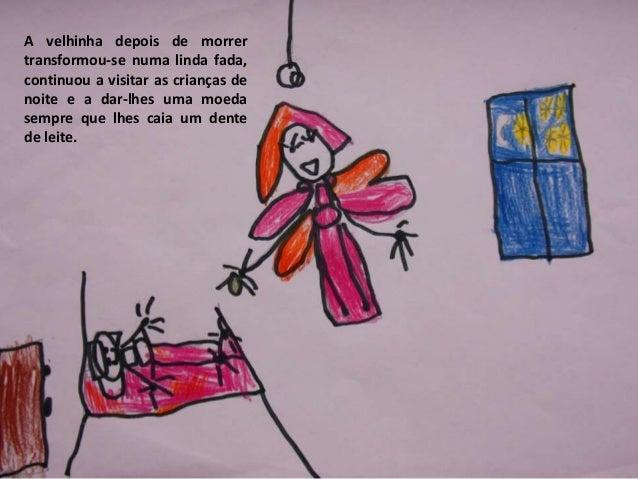 A velhinha depois de morrer transformou-se numa linda fada, continuou a visitar as crianças de noite e a dar-lhes uma moed...