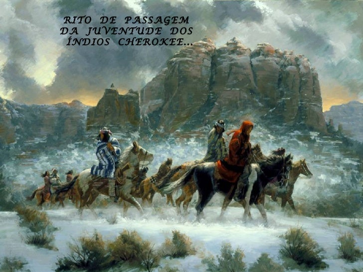 RITO DE PASSAGEMDA JUVENTUDE DOS ÍNDIOS CHEROKEE...