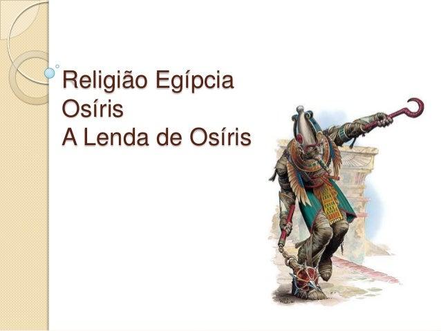 Religião Egípcia Osíris A Lenda de Osíris