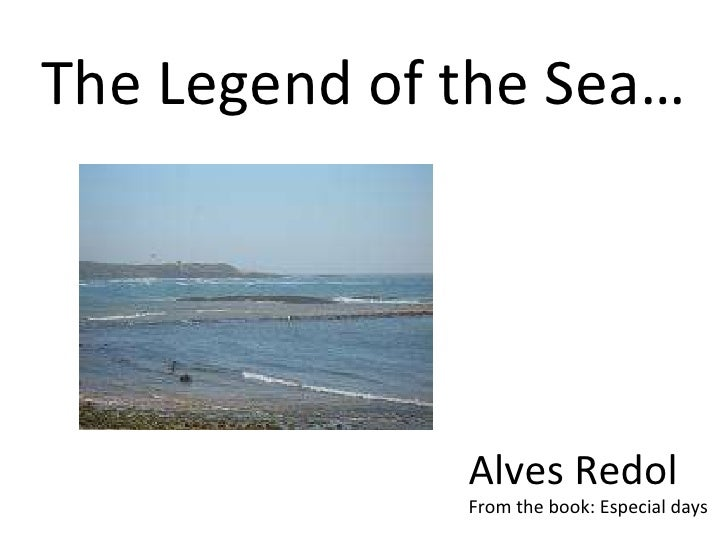 The Legend of the Sea… Alves Redol From the book: Especial days