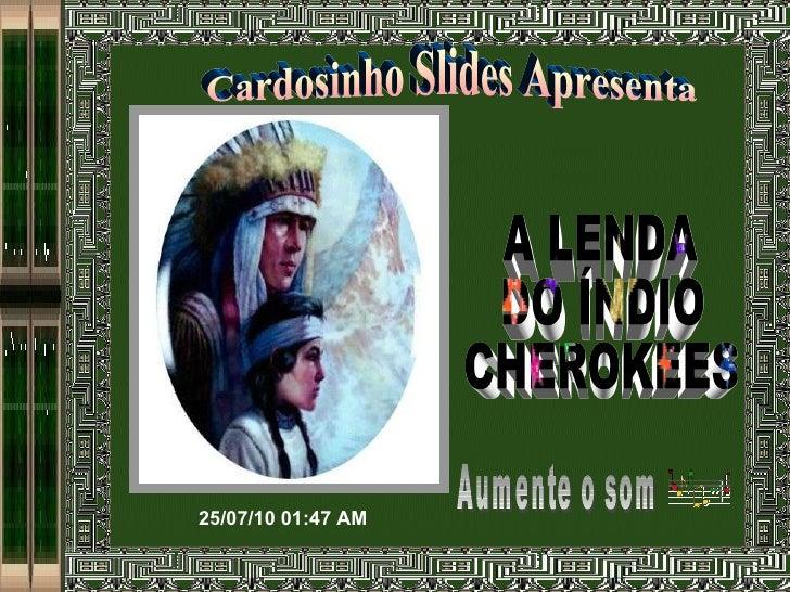 Cardosinho Slides Apresenta A LENDA DO ÍNDIO CHEROKEES Aumente o som