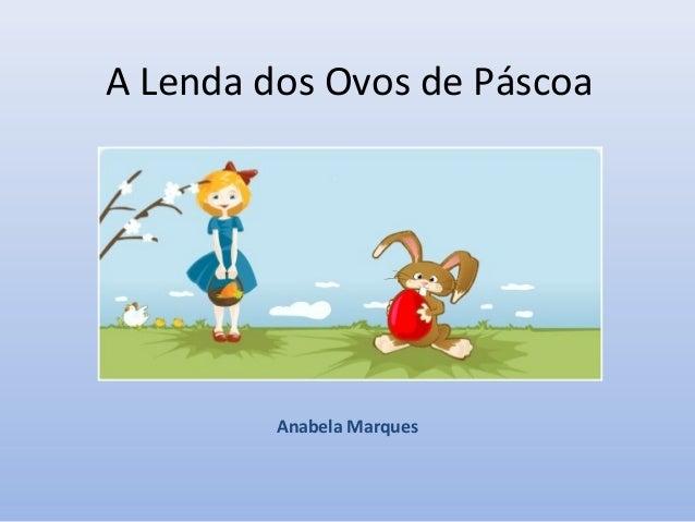 A Lenda dos Ovos de Páscoa         Anabela Marques