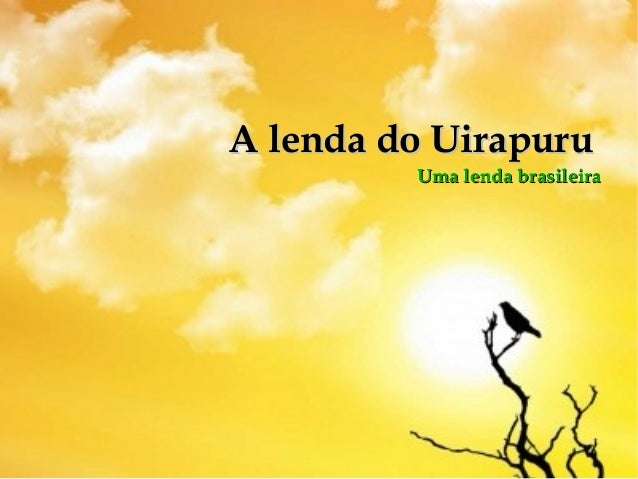 A lenda do UirapuruA lenda do Uirapuru Uma lenda brasileiraUma lenda brasileira