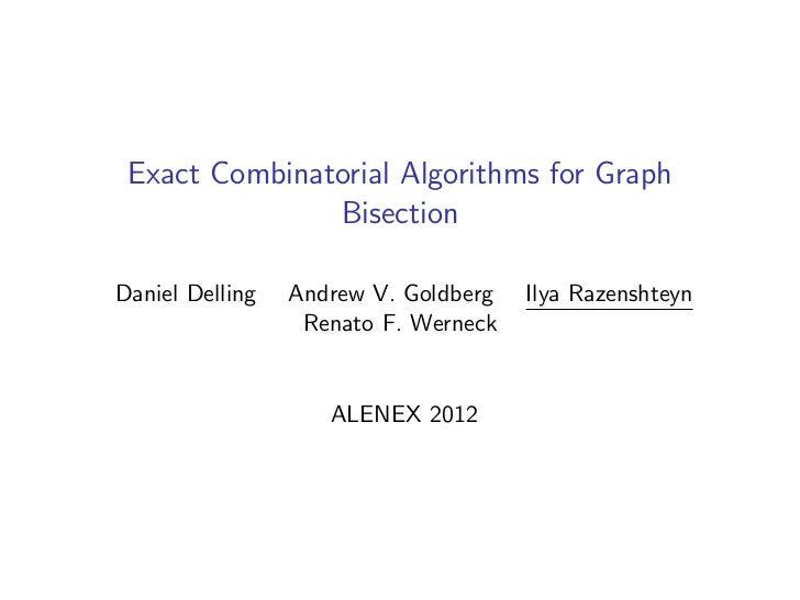 Exact Combinatorial Algorithms for Graph               BisectionDaniel Delling   Andrew V. Goldberg   Ilya Razenshteyn    ...