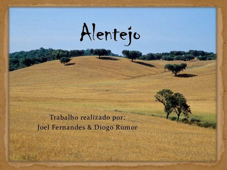 Alentejo<br />Trabalho realizado por: <br />Joel Fernandes & Diogo Rumor <br />