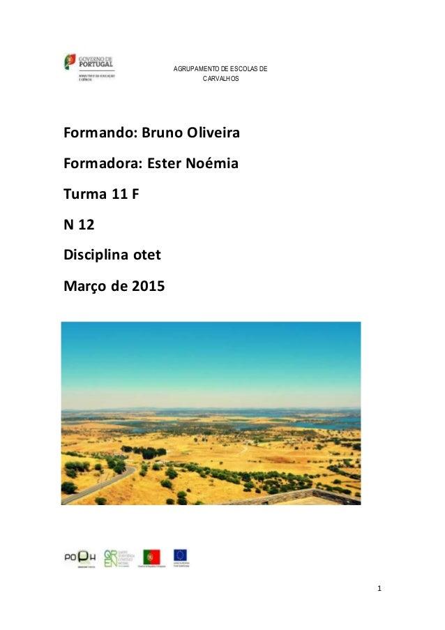 1 AGRUPAMENTO DE ESCOLAS DE CARVALHOS Formando: Bruno Oliveira Formadora: Ester Noémia Turma 11 F N 12 Disciplina otet Mar...