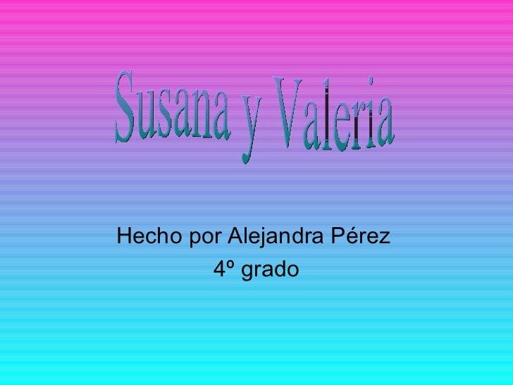 Hecho por Alejandra Pérez  4º grado Susana y Valeria