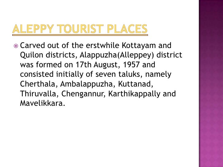  Carved out of the erstwhile Kottayam and Quilon districts, Alappuzha(Alleppey) district was formed on 17th August, 1957 ...