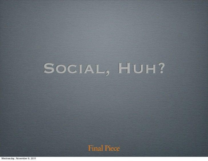 Social, Huh?Wednesday, November 9, 2011