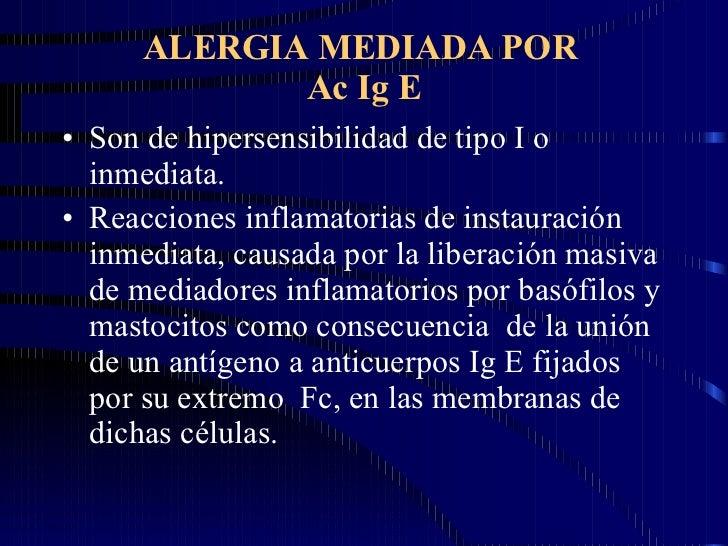 ALERGIA MEDIADA POR  Ac Ig E <ul><li>Son de hipersensibilidad de tipo I o inmediata. </li></ul><ul><li>Reacciones inflamat...