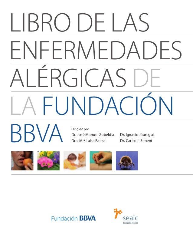 LIBRO DE LASENFERMEDADESALÉRGICAS DELA FUNDACIÓNBBVADirigido por    Dr. José Manuel Zubeldia    Dra. M.ª Luisa Baeza      ...