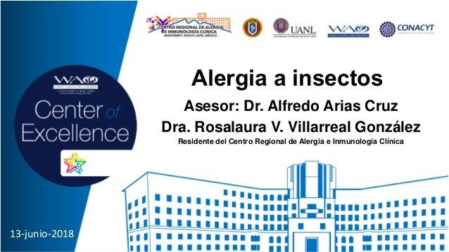 Alergia a insectos Asesor: Dr. Alfredo Arias Cruz Dra. Rosalaura V. Villarreal González Residente del Centro Regional de A...