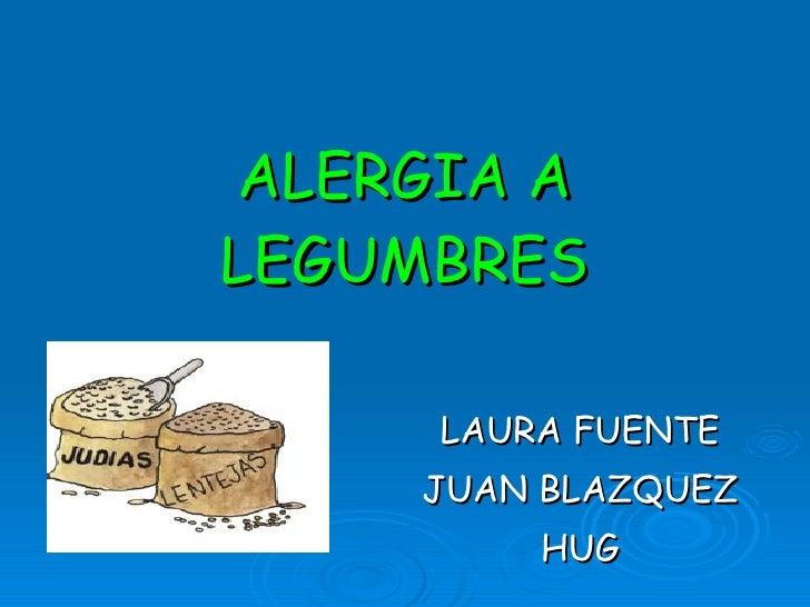 ALERGIA A LEGUMBRES LAURA FUENTE JUAN BLAZQUEZ HUG