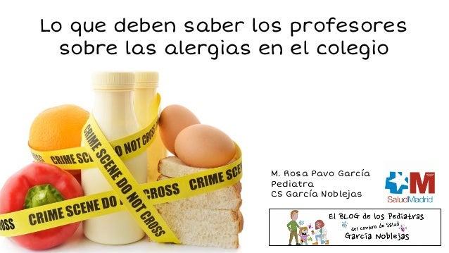 Lo que deben saber los profesores sobre las alergias en el colegio M. Rosa Pavo García Pediatra CS García Noblejas