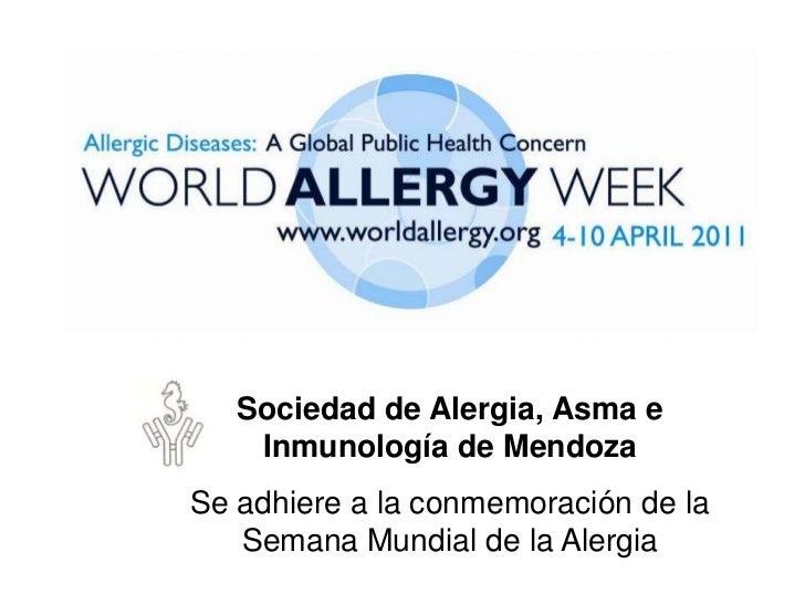 Sociedad de Alergia, Asma e   Inmunología de Mendoza<br />Se adhiere a la conmemoración de la Semana Mundial de la Alergia...