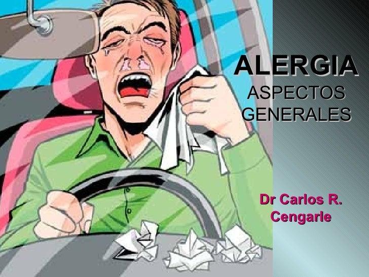 ALERGIA   ASPECTOS GENERALES Dr Carlos R. Cengarle