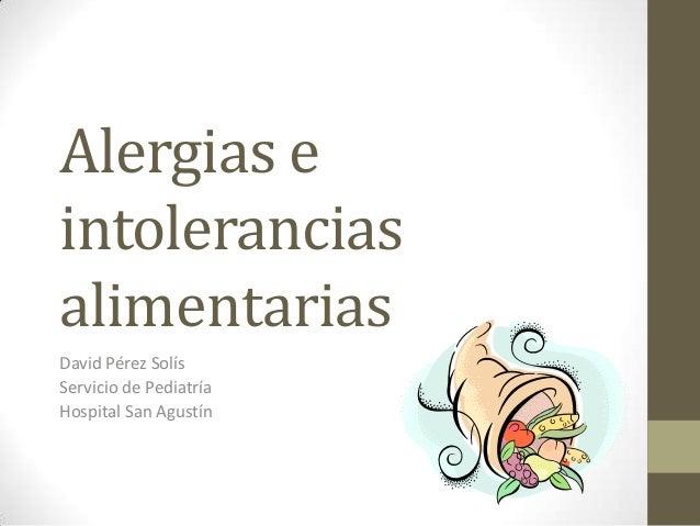 Alergias eintoleranciasalimentariasDavid Pérez SolísServicio de PediatríaHospital San Agustín